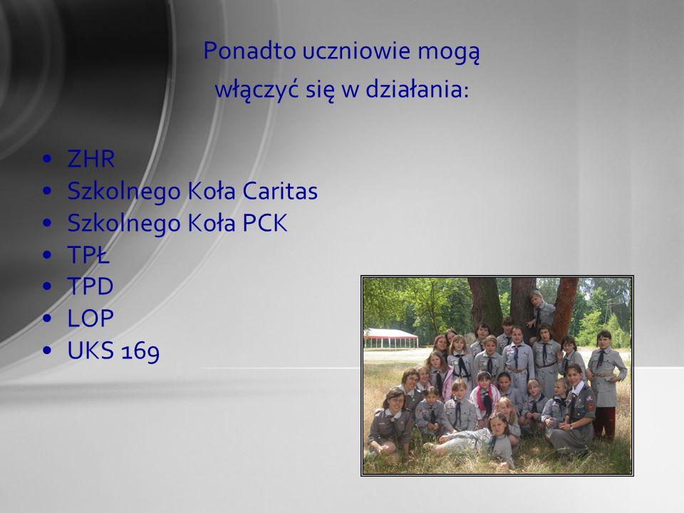Ponadto uczniowie mogą włączyć się w działania: ZHR Szkolnego Koła Caritas Szkolnego Koła PCK TPŁ TPD LOP UKS 169