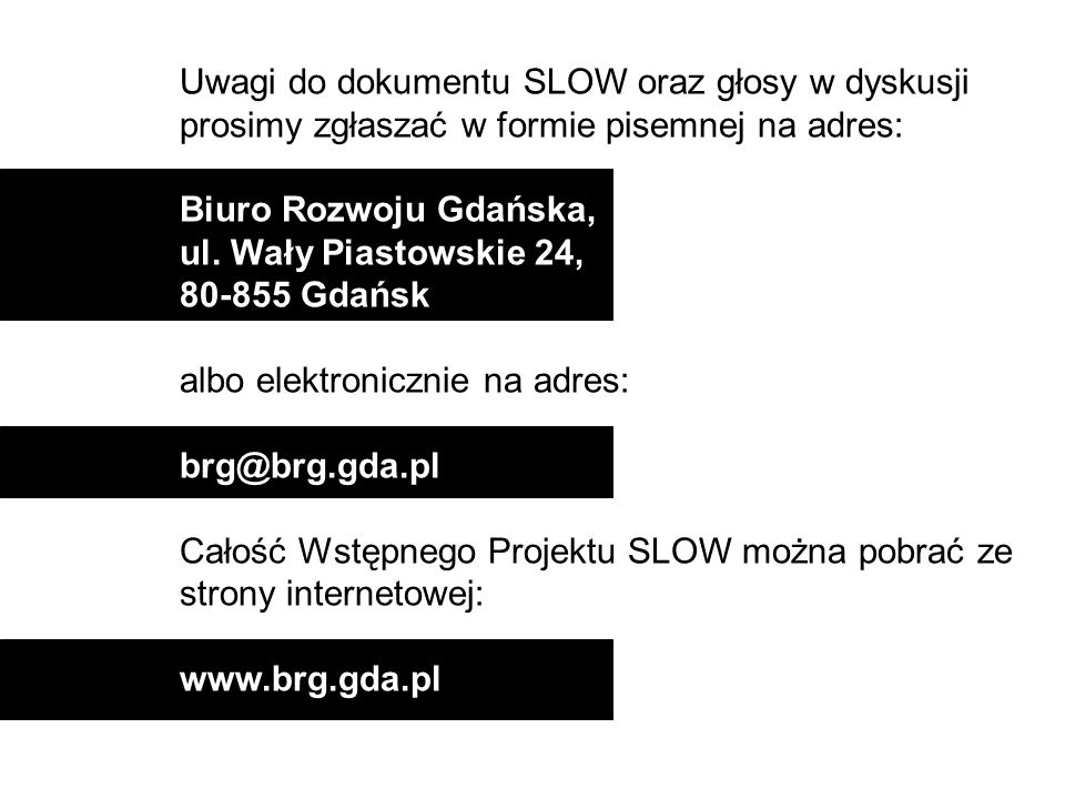 Uwagi do dokumentu SLOW oraz głosy w dyskusji prosimy zgłaszać w formie pisemnej na adres: Biuro Rozwoju Gdańska, ul. Wały Piastowskie 24, 80-855 Gdań