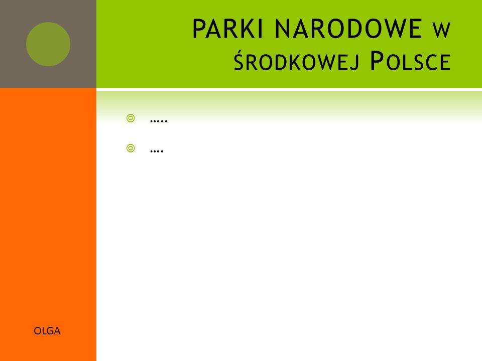 OLGA PARKI NARODOWE W ŚRODKOWEJ P OLSCE  …..  ….