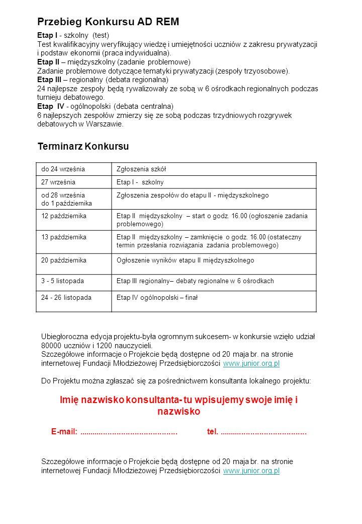Przebieg Konkursu AD REM Etap I - szkolny (test) Test kwalifikacyjny weryfikujący wiedzę i umiejętności uczniów z zakresu prywatyzacji i podstaw ekonomii (praca indywidualna).