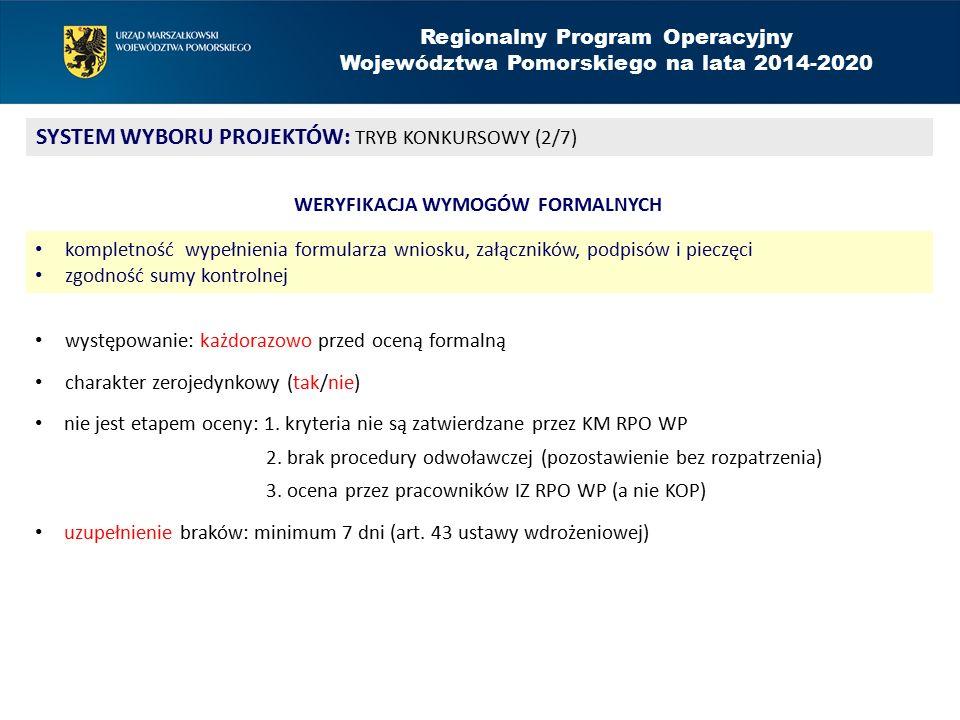 Regionalny Program Operacyjny Województwa Pomorskiego na lata 2014-2020 SYSTEM WYBORU PROJEKTÓW: TRYB KONKURSOWY (2/7) występowanie: każdorazowo przed oceną formalną charakter zerojedynkowy (tak/nie) nie jest etapem oceny: 1.