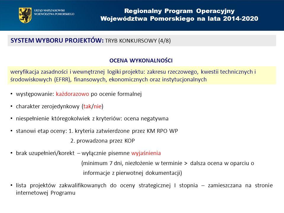 Regionalny Program Operacyjny Województwa Pomorskiego na lata 2014-2020 SYSTEM WYBORU PROJEKTÓW: TRYB KONKURSOWY (4/8) OCENA WYKONALNOŚCI weryfikacja zasadności i wewnętrznej logiki projektu: zakresu rzeczowego, kwestii technicznych i środowiskowych (EFRR), finansowych, ekonomicznych oraz instytucjonalnych występowanie: każdorazowo po ocenie formalnej charakter zerojedynkowy (tak/nie) niespełnienie któregokolwiek z kryteriów: ocena negatywna stanowi etap oceny: 1.