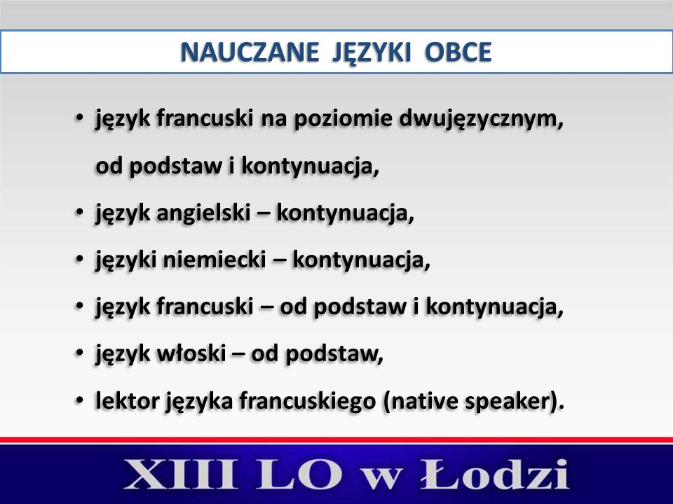 NAUCZANE JĘZYKI OBCE język francuski na poziomie dwujęzycznym, od podstaw i kontynuacja, język angielski – kontynuacja, języki niemiecki – kontynuacja, język francuski – od podstaw i kontynuacja, język włoski – od podstaw, lektor języka francuskiego (native speaker).