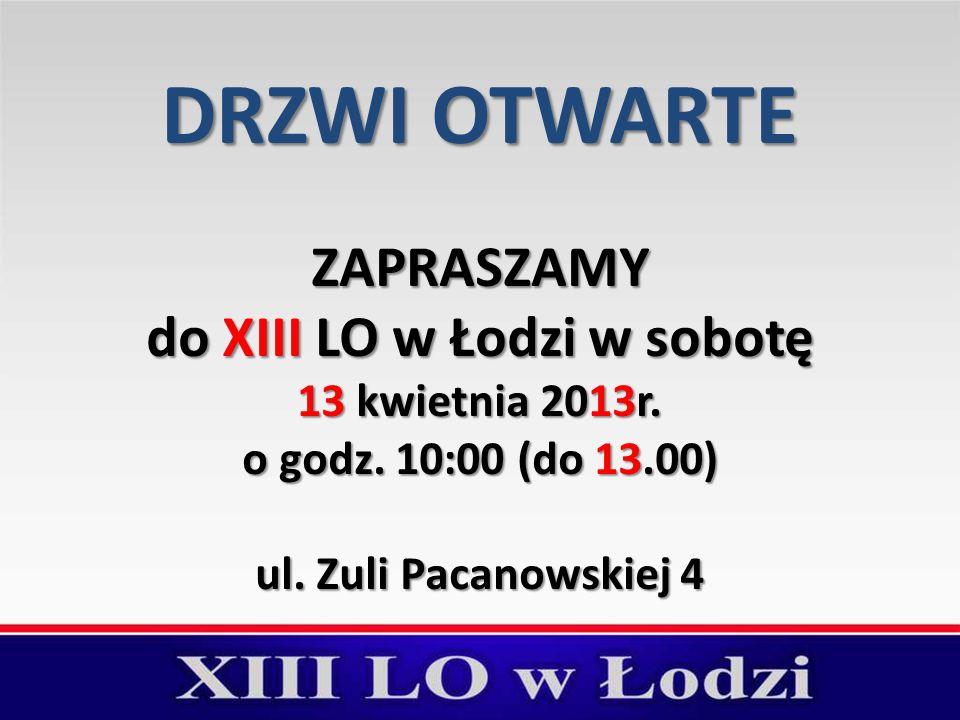 DRZWI OTWARTE ZAPRASZAMY do XIII LO w Łodzi w sobotę 13 kwietnia 2013r.