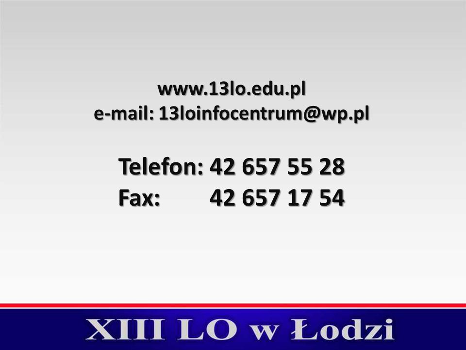 www.13lo.edu.pl e-mail: 13loinfocentrum@wp.pl Telefon: 42 657 55 28 Fax: 42 657 17 54