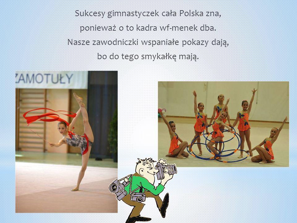 Sukcesy gimnastyczek cała Polska zna, ponieważ o to kadra wf-menek dba.