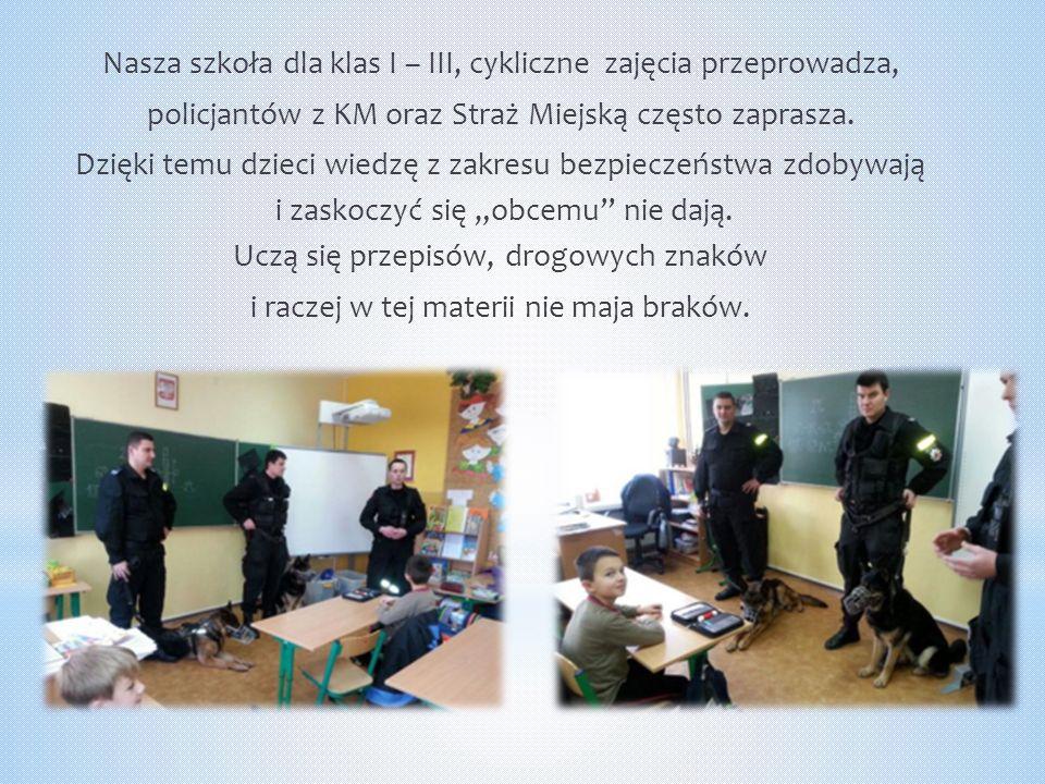 Nasza szkoła dla klas I – III, cykliczne zajęcia przeprowadza, policjantów z KM oraz Straż Miejską często zaprasza. Dzięki temu dzieci wiedzę z zakres