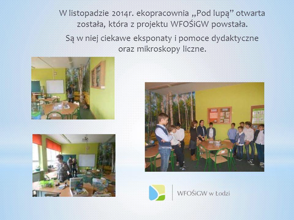 """W listopadzie 2014r. ekopracownia """"Pod lupą"""" otwarta została, która z projektu WFOŚiGW powstała. Są w niej ciekawe eksponaty i pomoce dydaktyczne oraz"""