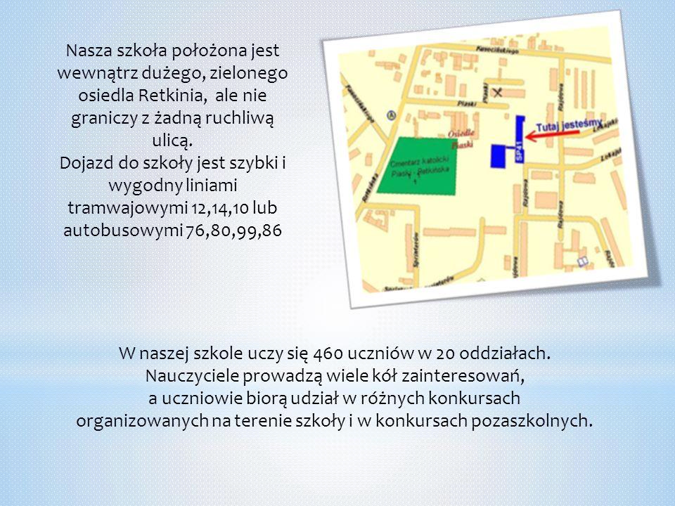 Nasza szkoła położona jest wewnątrz dużego, zielonego osiedla Retkinia, ale nie graniczy z żadną ruchliwą ulicą.