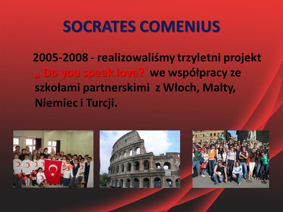 """SOCRATES COMENIUS """" Do you speak love? 2005-2008 - realizowaliśmy trzyletni projekt """" Do you speak love? we współpracy ze szkołami partnerskimi z Włoc"""