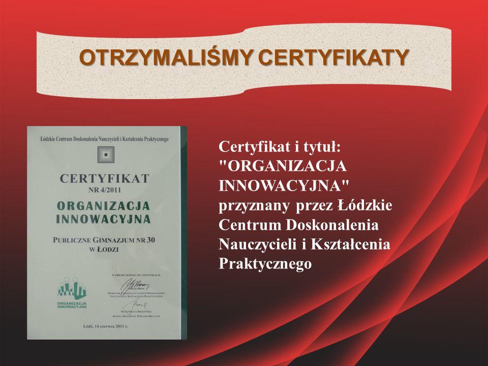 OTRZYMALIŚMY CERTYFIKATY Certyfikat i tytuł: