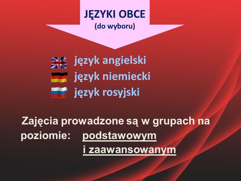JĘZYKI OBCE (do wyboru) język angielski język niemiecki język rosyjski Zajęcia prowadzone są w grupach na poziomie: podstawowym i zaawansowanym