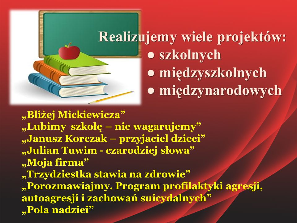 """Realizujemy wiele projektów: ● szkolnych ● szkolnych ● międzyszkolnych ● międzyszkolnych ● międzynarodowych ● międzynarodowych """"Bliżej Mickiewicza"""" """"L"""