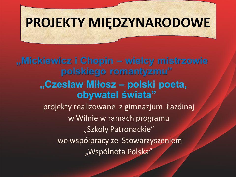 """PROJEKTY MIĘDZYNARODOWE """"Mickiewicz i Chopin – wielcy mistrzowie polskiego romantyzmu"""" """"Czesław Miłosz – polski poeta, obywatel świata"""" projekty reali"""