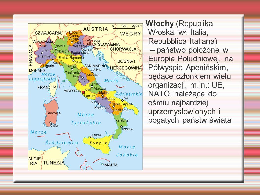 Włochy (Republika Włoska, wł. Italia, Repubblica Italiana) – państwo położone w Europie Południowej, na Półwyspie Apenińskim, będące członkiem wielu o