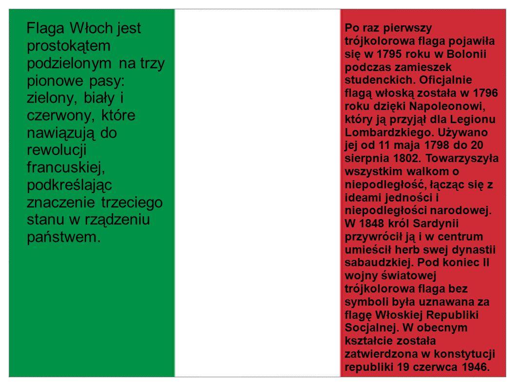 Flaga Włoch jest prostokątem podzielonym na trzy pionowe pasy: zielony, biały i czerwony, które nawiązują do rewolucji francuskiej, podkreślając znacz