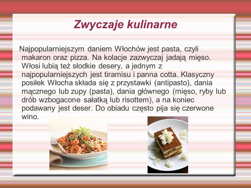 Zwyczaje kulinarne Najpopularniejszym daniem Włochów jest pasta, czyli makaron oraz pizza.