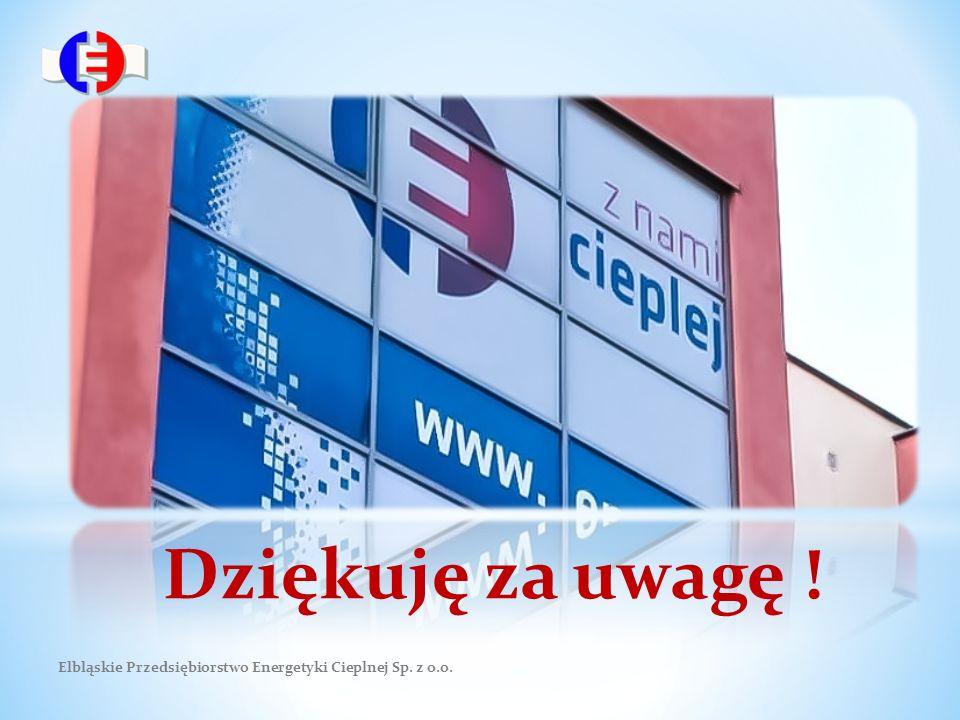 Elbląskie Przedsiębiorstwo Energetyki Cieplnej Sp. z o.o. Dziękuję za uwagę !