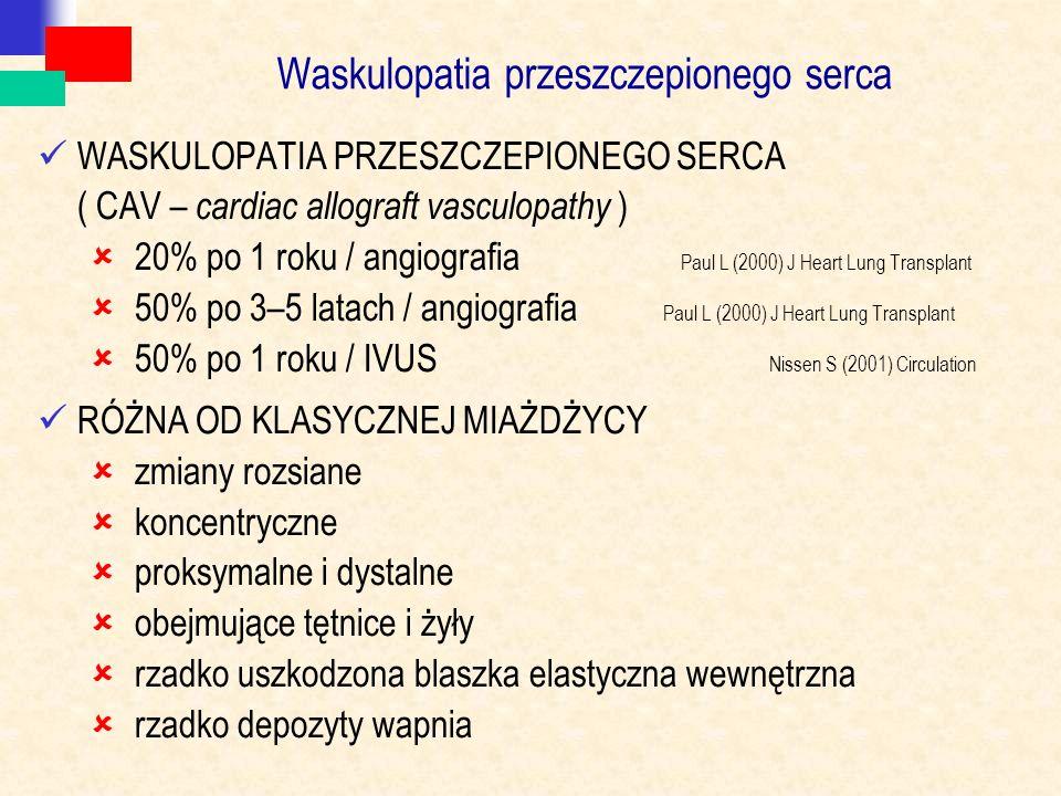 Waskulopatia przeszczepionego serca WASKULOPATIA PRZESZCZEPIONEGO SERCA ( CAV – cardiac allograft vasculopathy )  20% po 1 roku / angiografia Paul L