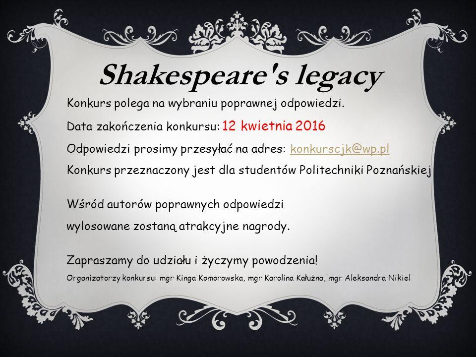 Shakespeare s legacy Konkurs polega na wybraniu poprawnej odpowiedzi.