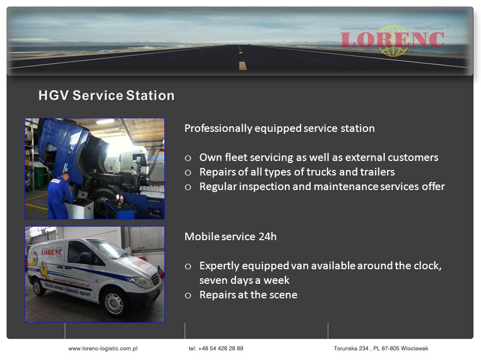 Professionally equipped service station o Own fleet servicing as well as external customers o Repairs of all types of trucks and trailers o Regular inspection and maintenance services offer Mobile service 24h o Expertly equipped van available around the clock, seven days a week o Repairs at the scene