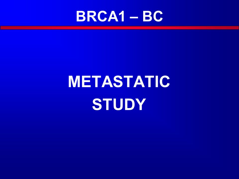 BRCA1 – BC METASTATIC STUDY