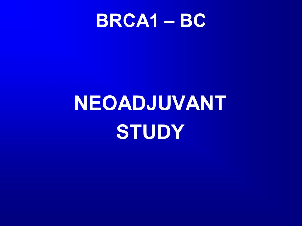 BRCA1 Mutation Carriers Primary Breast Cancer Current Study Design.
