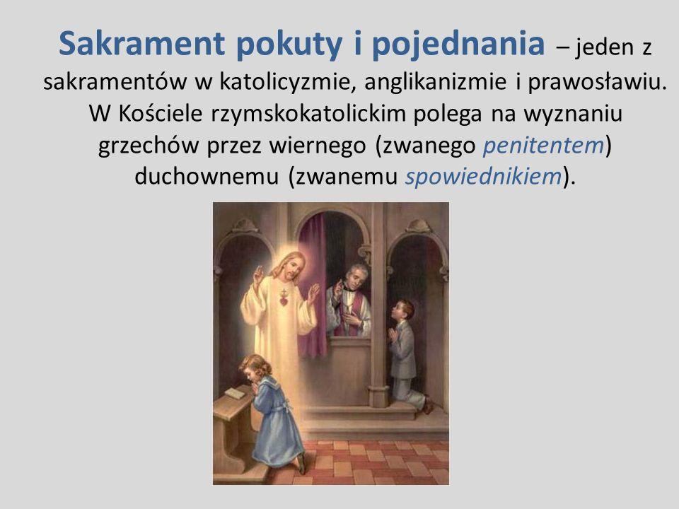 Sakrament pokuty i pojednania – jeden z sakramentów w katolicyzmie, anglikanizmie i prawosławiu. W Kościele rzymskokatolickim polega na wyznaniu grzec