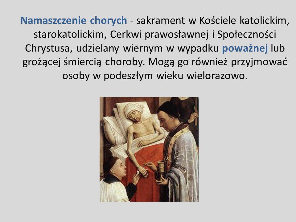 Namaszczenie chorych - sakrament w Kościele katolickim, starokatolickim, Cerkwi prawosławnej i Społeczności Chrystusa, udzielany wiernym w wypadku pow
