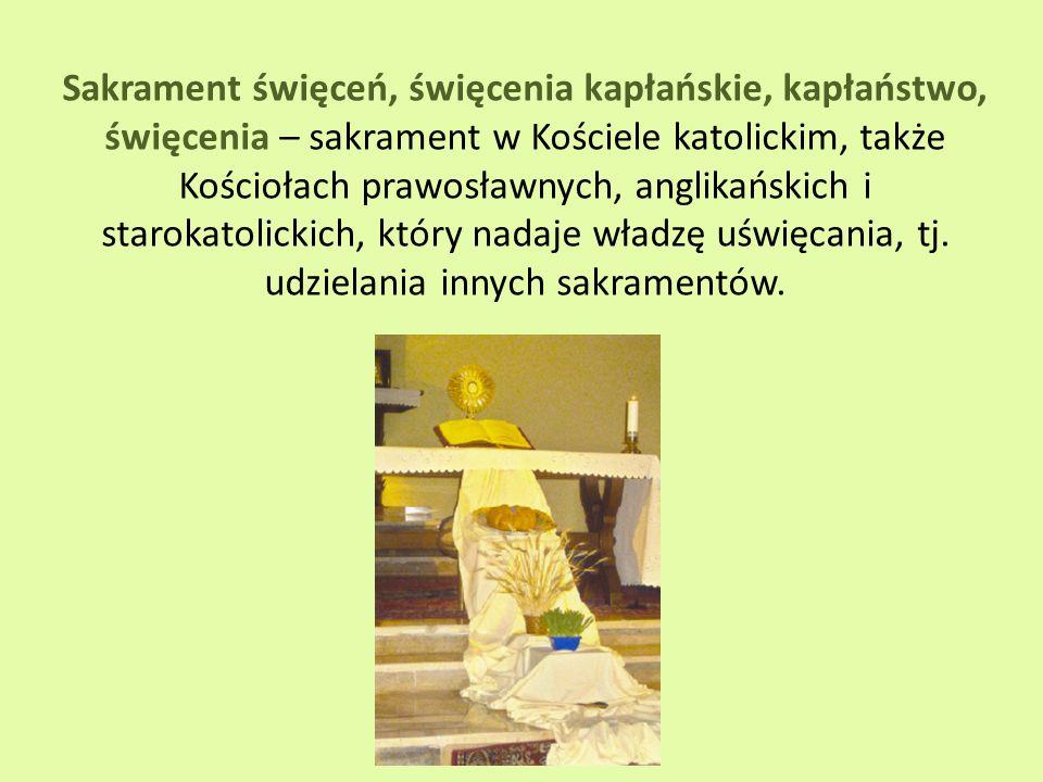 Sakrament święceń, święcenia kapłańskie, kapłaństwo, święcenia – sakrament w Kościele katolickim, także Kościołach prawosławnych, anglikańskich i star
