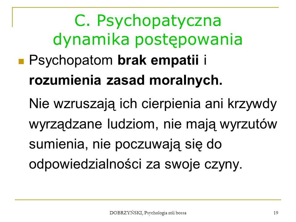 DOBRZYŃSKI, Psychologia roli bossa Psychopatyczna natura korporacji Robert Hare, światowy ekspert w dziedzinie psychopatii, stwierdził pełną zgodność funkcjonowania korporacji z diagnostyczną listą cech psychopaty (WHO formularz ICD) Za: J.