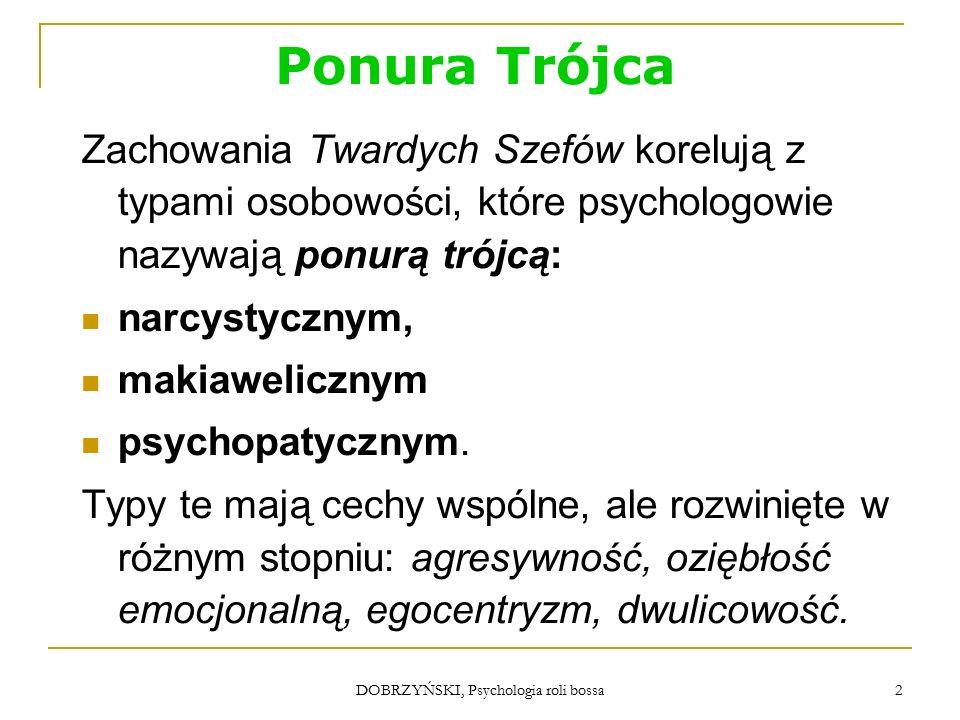 DOBRZYŃSKI, Psychologia roli bossa Ponura Trójca Atrybuty osobowości Wielkich Szefów przedstawiam w trzech wymiarach: A.