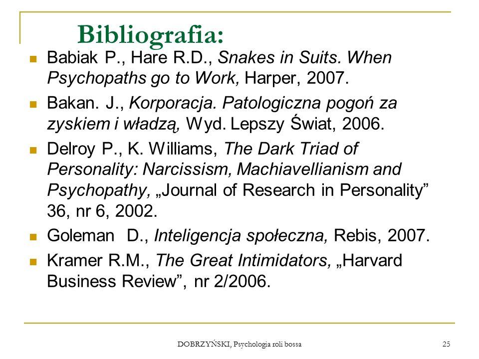 DOBRZYŃSKI, Psychologia roli bossa Bibliografia: Babiak P., Hare R.D., Snakes in Suits.