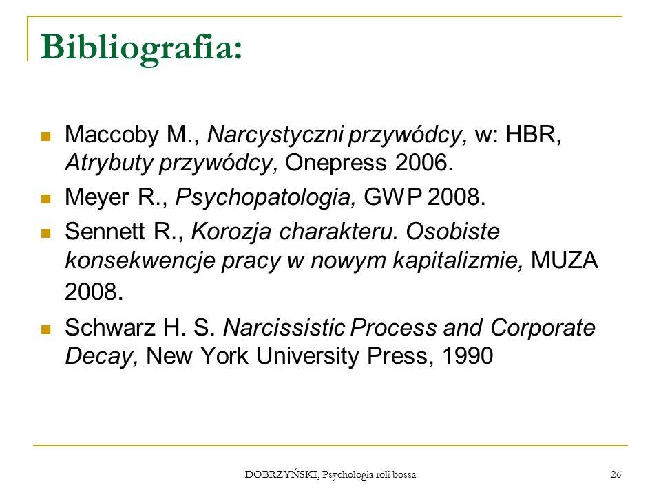 DOBRZYŃSKI, Psychologia roli bossa Bibliografia: Maccoby M., Narcystyczni przywódcy, w: HBR, Atrybuty przywódcy, Onepress 2006.