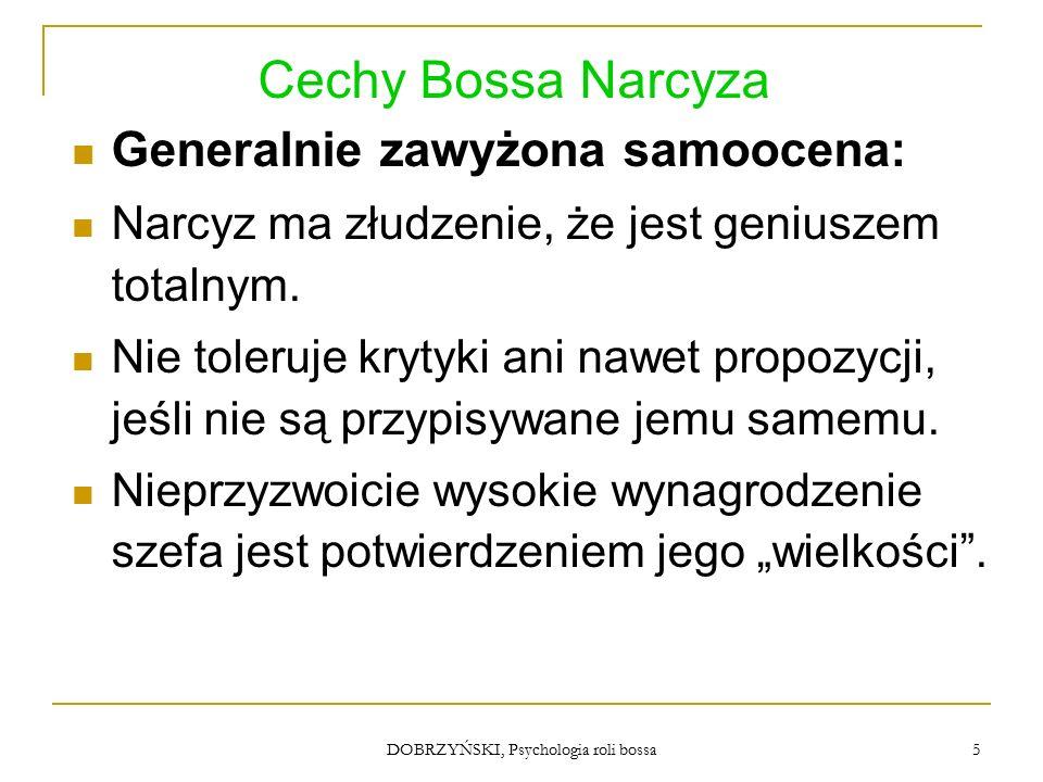 DOBRZYŃSKI, Psychologia roli bossa Cechy Bossa Narcyza Generalnie zawyżona samoocena: Narcyz ma złudzenie, że jest geniuszem totalnym.