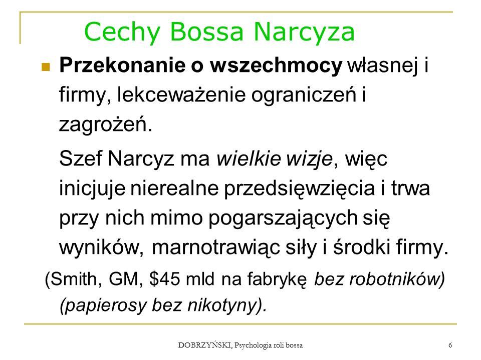 DOBRZYŃSKI, Psychologia roli bossa Cechy Bossa Narcyza Przekonanie o wszechmocy własnej i firmy, lekceważenie ograniczeń i zagrożeń.