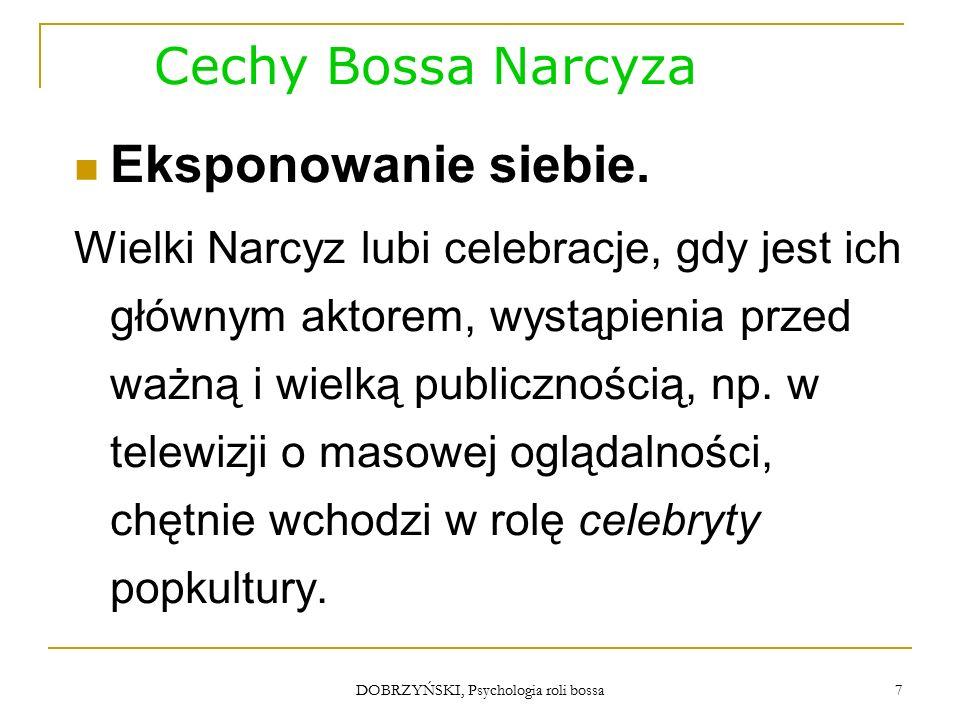 DOBRZYŃSKI, Psychologia roli bossa Cechy Bossa Narcyza Eksponowanie siebie.