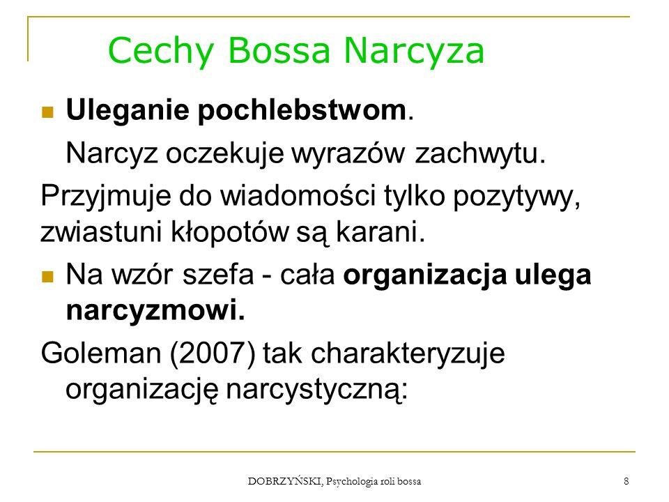 DOBRZYŃSKI, Psychologia roli bossa Cechy Bossa Narcyza Uleganie pochlebstwom.