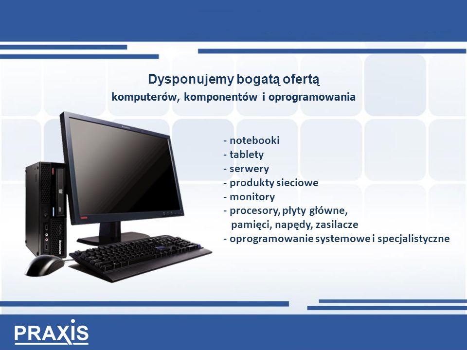 Dysponujemy bogatą ofertą komputerów, komponentów i oprogramowania - notebooki - tablety - serwery - produkty sieciowe - monitory - procesory, płyty główne, pamięci, napędy, zasilacze - oprogramowanie systemowe i specjalistyczne