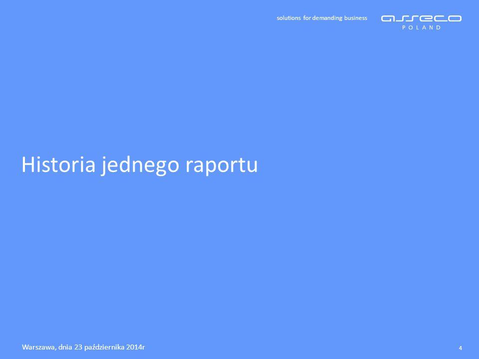 solutions for demanding business Historia jednego raportu 4 Warszawa, dnia 23 października 2014r