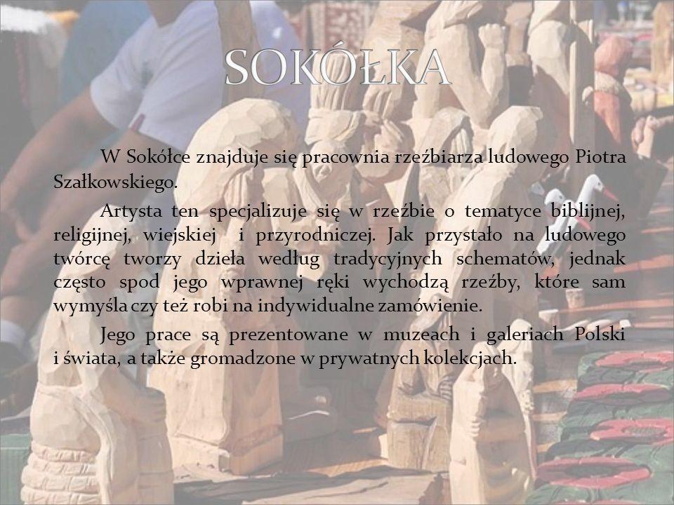 W Sokółce znajduje się pracownia rzeźbiarza ludowego Piotra Szałkowskiego.