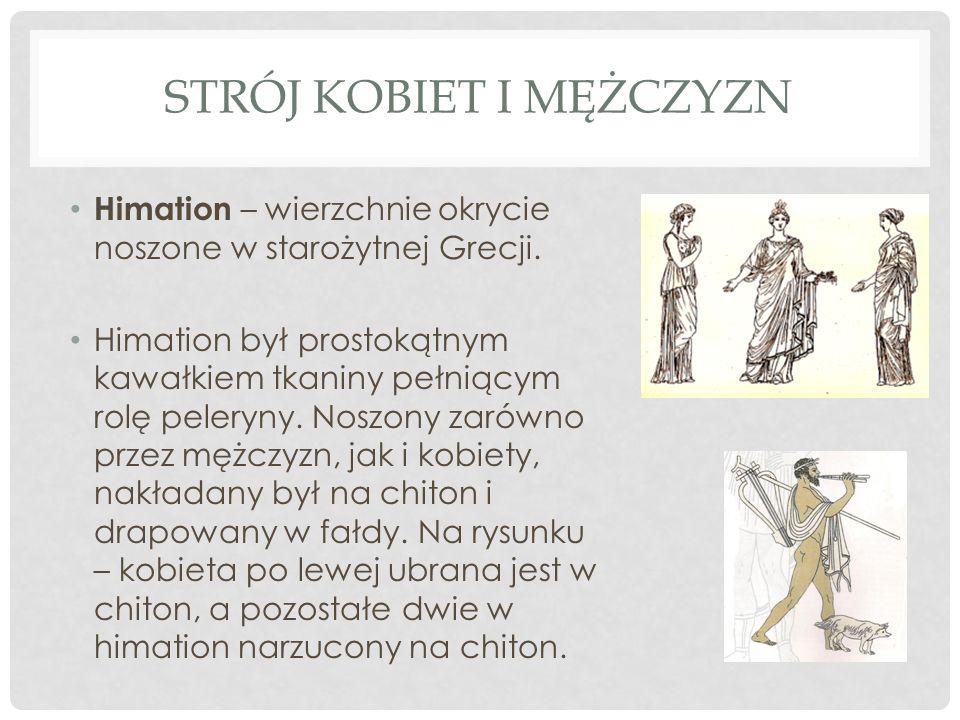 STRÓJ KOBIET I MĘŻCZYZN Himation – wierzchnie okrycie noszone w starożytnej Grecji. Himation był prostokątnym kawałkiem tkaniny pełniącym rolę peleryn