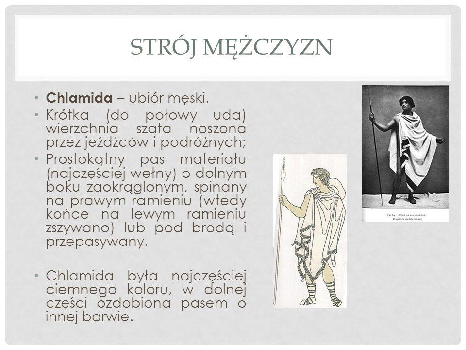 STRÓJ MĘŻCZYZN Chlamida – ubiór męski. Krótka (do połowy uda) wierzchnia szata noszona przez jeźdźców i podróżnych; Prostokątny pas materiału (najczęś