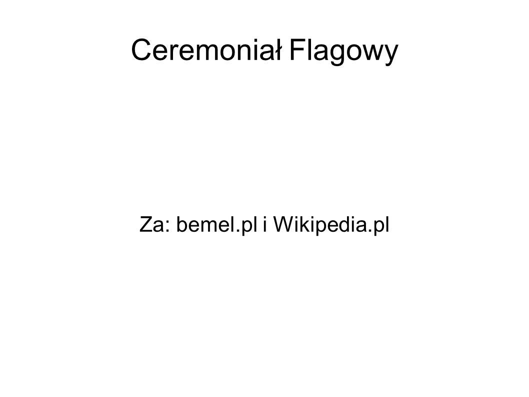 Ceremoniał Flagowy Za: bemel.pl i Wikipedia.pl
