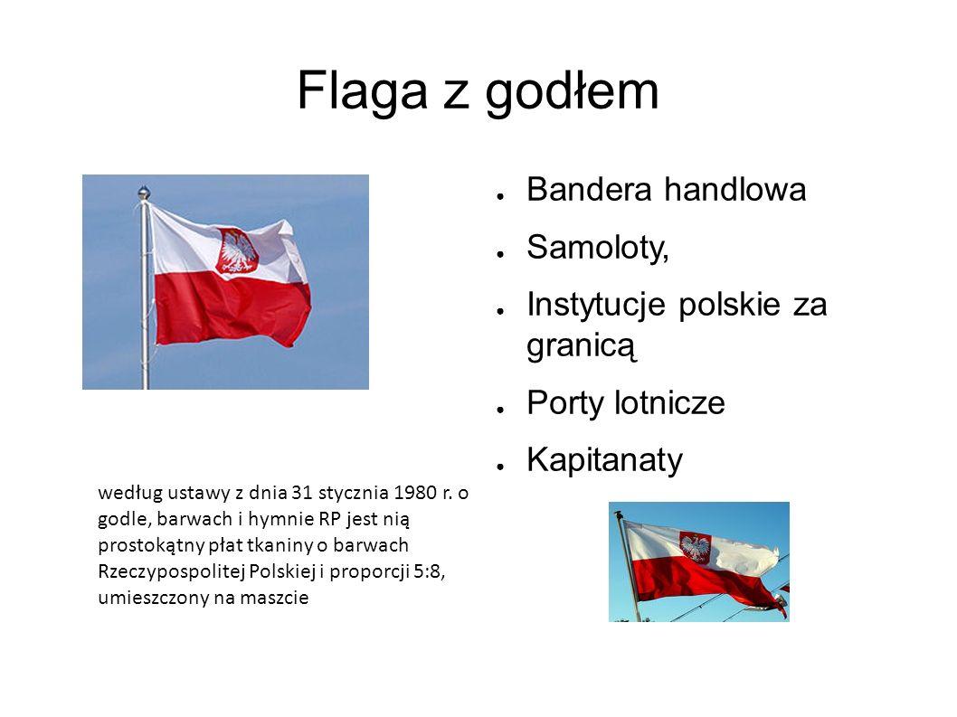 Flaga z godłem ● Bandera handlowa ● Samoloty, ● Instytucje polskie za granicą ● Porty lotnicze ● Kapitanaty według ustawy z dnia 31 stycznia 1980 r.