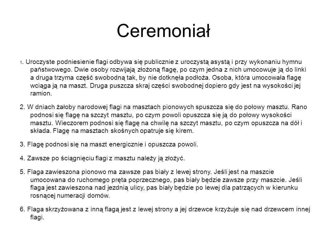 Ceremoniał 1. Uroczyste podniesienie flagi odbywa się publicznie z uroczystą asystą i przy wykonaniu hymnu państwowego. Dwie osoby rozwijają złożoną f