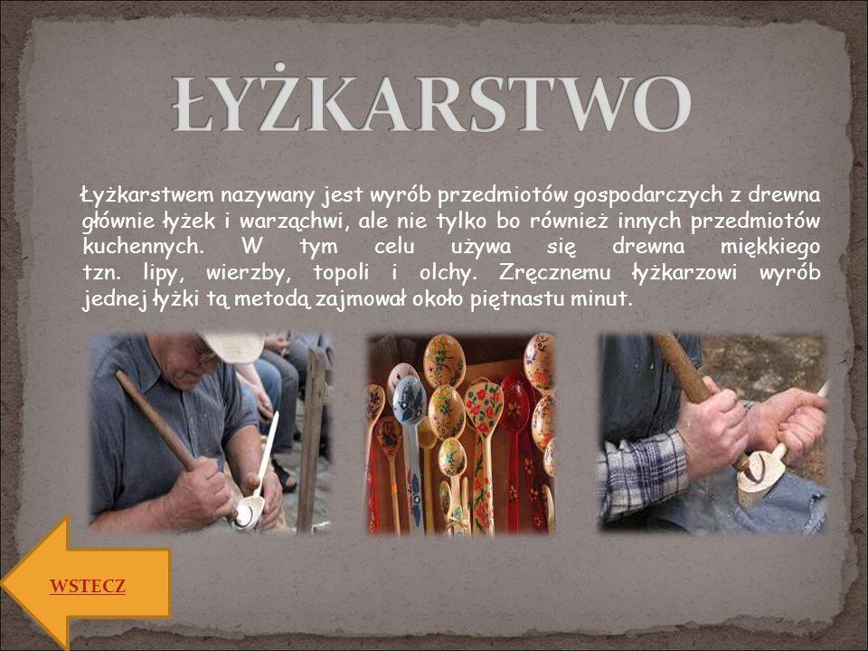 Łyżkarstwem nazywany jest wyrób przedmiotów gospodarczych z drewna głównie łyżek i warząchwi, ale nie tylko bo również innych przedmiotów kuchennych.