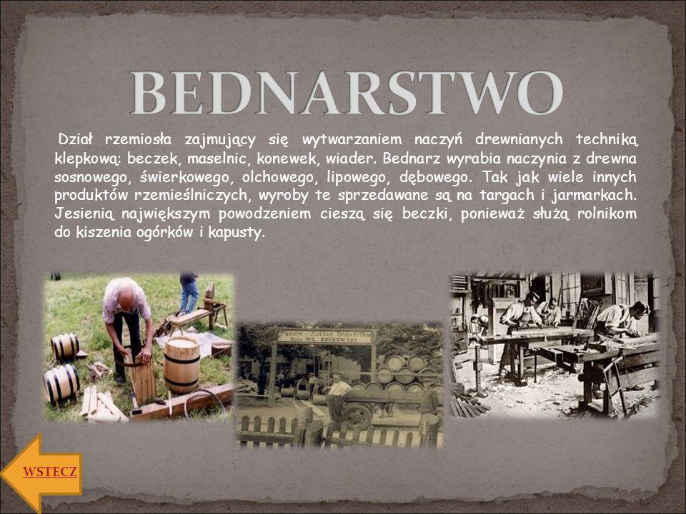 Dział rzemiosła zajmujący się wytwarzaniem naczyń drewnianych techniką klepkową: beczek, maselnic, konewek, wiader. Bednarz wyrabia naczynia z drewna