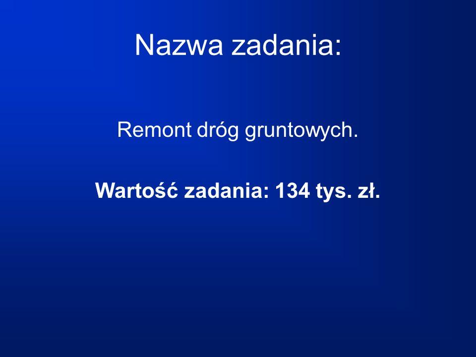 Nazwa zadania: Remont dróg gruntowych. Wartość zadania: 134 tys. zł.