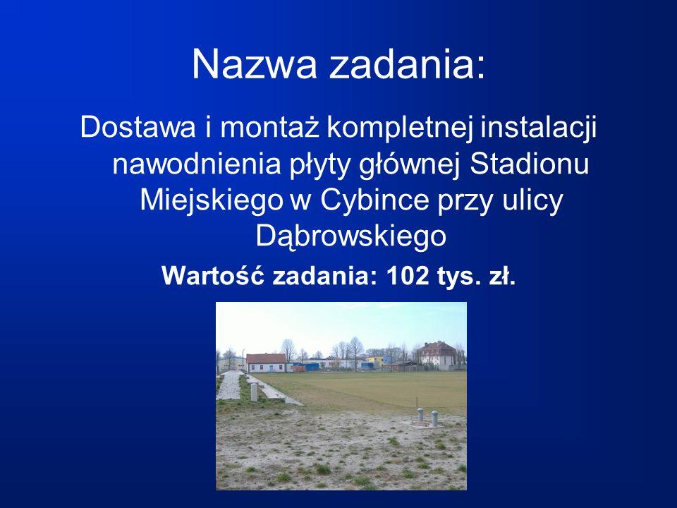 Nazwa zadania: Dostawa i montaż kompletnej instalacji nawodnienia płyty głównej Stadionu Miejskiego w Cybince przy ulicy Dąbrowskiego Wartość zadania: 102 tys.